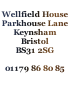 Wellfield House Parkhouse Lane Keynsham Bristol BS31 2SG  01179 86 80 85